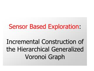 Sensor Based Exploration :  Incremental Construction of the Hierarchical Generalized Voronoi Graph