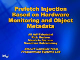 Prefetch Injection Based on Hardware Monitoring and Object Metadata  Ali Adl-Tabatabai Rick Hudson Mauricio Serrano Sree