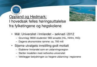 Oppland og Hedmark: I hovedsak felles høringsuttalelse  fra fylketingene og høgskolene
