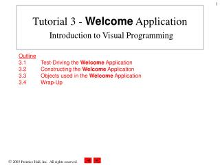 Outline 3.1  Test-Driving the Welcome Application 3.2  Constructing the Welcome Application 3.3  Objects used in the Wel