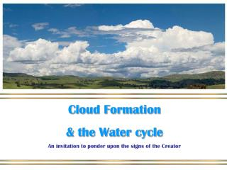 Cloud Formation & the Water cycle An invitation to ponder upon the signs of the Creator