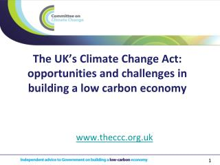 The UK's Climate Change Act: opportunities and challenges in building a low carbon economy