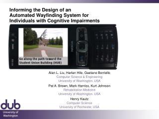 Alan L. Liu, Harlan Hile, Gaetano Borriello Computer Science & Engineering