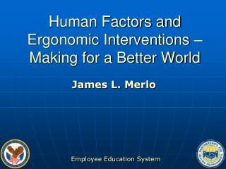 Human Factors and Ergonomic Interventions � Making for a Better World