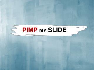 PIMP  MY  SLIDE