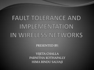 FAULT TOLERANCE AND IMPLEMENTATION  IN WIRELESS NETWORKS
