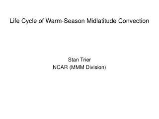 Life Cycle of Warm-Season Midlatitude Convection
