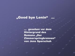 """Good bye Lenin""   …"