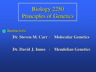 Biology 2250 Principles of Genetics