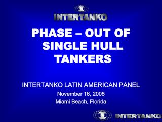 PHASE � OUT OF  SINGLE HULL  TANKERS INTERTANKO LATIN AMERICAN PANEL November 16, 2005