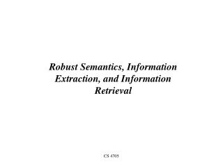 Robust Semantics, Information Extraction, and Information Retrieval