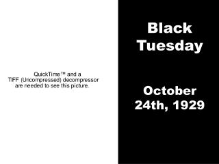 Black Tuesday  October 24th, 1929