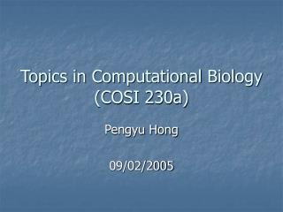 Topics in Computational Biology  (COSI 230a)