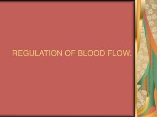 REGULATION OF BLOOD FLOW.