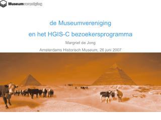 de Museumvereniging  en het HGIS-C bezoekersprogramma Margriet de Jong