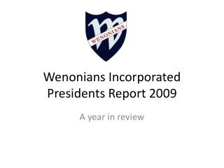 Wenonians Incorporated Presidents Report 2009