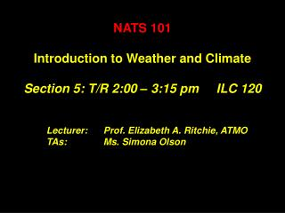 Lecturer:Prof. Elizabeth A. Ritchie, ATMO TAs:Ms. Simona Olson