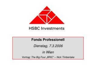 "Fonds Professionell Dienstag, 7.3.2006 in Wien Vortrag: The Big Four ""BRIC"" – Nick Timberlake"