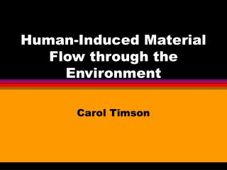 Human-Induced Material Flow through the Environment