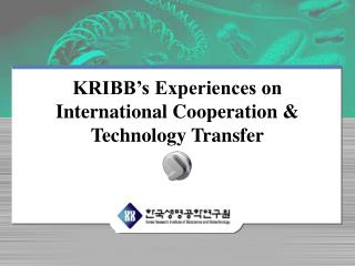 KRIBB's Experiences on International Cooperation & Technology Transfer