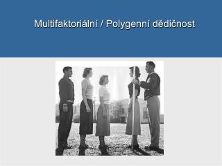 Multifaktoriální / Polygenní dědičnost