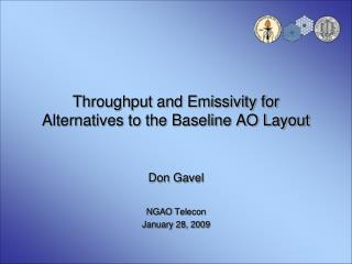 Throughput and Emissivity for Alternatives to the Baseline AO Layout
