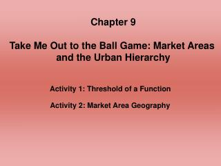 Chapter 9 Take Me Out to the Ball Game: Market Areas  and the Urban Hierarchy