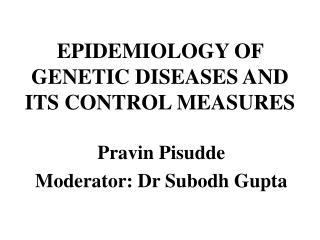 EPIDEMIOLOGY OF GENETIC DISEASES AND ITS CONTROL MEASURES