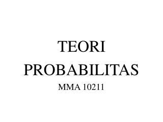TEORI  PROBABILITAS MMA 10211