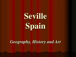 Seville Spain Geography, History and Art
