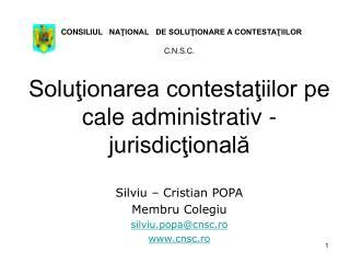 Silviu – Cristian POPA Membru Colegiu silviu.popa@cnsc.ro cnsc.ro