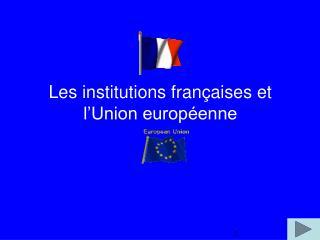 Les institutions françaises et l'Union européenne