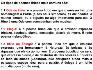 Os tipos de poemas líricos mais comuns são: