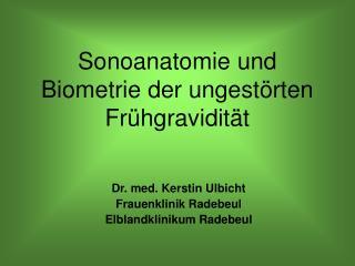 Sonoanatomie und Biometrie der ungestörten Frühgravidität