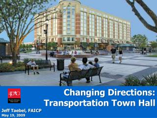 Changing Directions: Transportation Town Hall Jeff Taebel, FAICP May  19,  2009