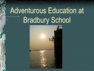 Adventurous Education at Bradbury School