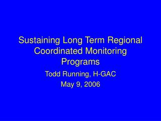 Sustaining Long Term Regional Coordinated Monitoring Programs