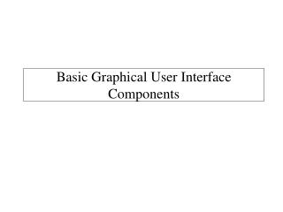 Basic Graphical User Interface Components