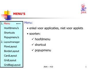 Menu:   enkel voor applicaties, niet voor applets  soorten:  hoofdmenu  shortcut  popupmenu