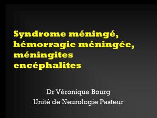 Syndrome méningé,  hémorragie méningée,  méningites encéphalites
