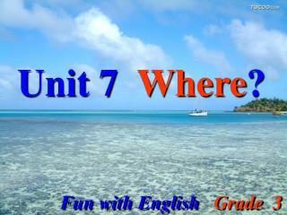 Unit 7   Where ?