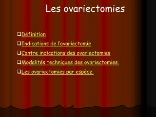 Définition Indications de l'ovariectomie Contre indications des ovariectomies
