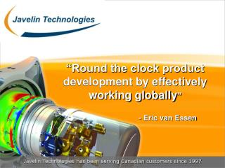 Round the clock product development by effectively working globally                              - Eric van Essen