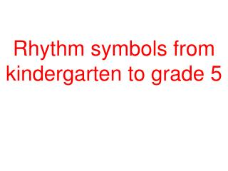 Rhythm symbols from kindergarten to grade 5