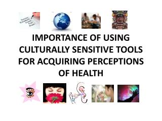 IMPORTANCE OF USING  CULTURALLY SENSITIVE TOOLS FOR ACQUIRING PERCEPTIONS OF HEALTH