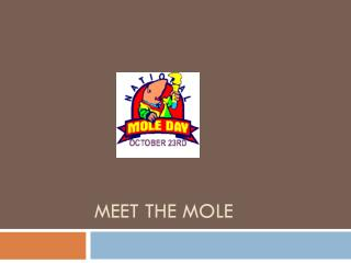 Meet the Mole