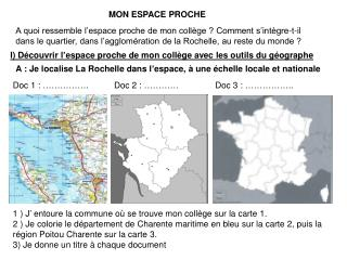 A : Je localise La Rochelle dans l�espace, � une �chelle locale et nationale