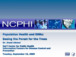 Population Health and EHRs:  Seeing the Forest for the Trees Dr. Aneel Advani