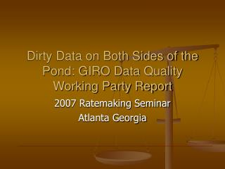 Dirty Data on Both Sides of the Pond: GIRO Data Quality Working Party Report