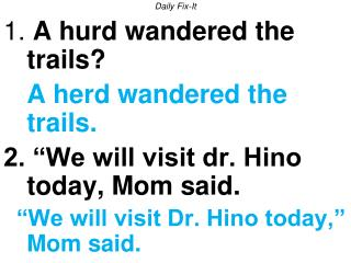Daily Fix-It 1.  A hurd wandered the trails? A herd wandered the trails.